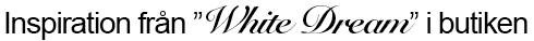 Inspiration från White Dream i butiken